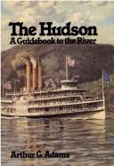 Cover of: The Hudson, a guidebook to the river