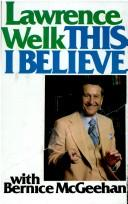 Cover of: This I believe | Lawrence Welk