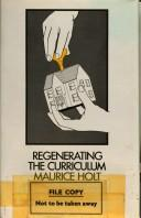 Cover of: Regenerating the curriculum | Maurice Holt
