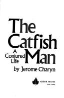 Cover of: The catfish man | Jerome Charyn