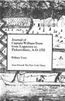 Journal of Captain William Trent from Logstown to Pickawillany, A.D. 1752 by William Trent