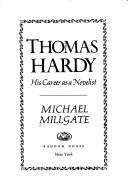 Thomas Hardy: his career as a novelist by Millgate, Michael., Michael Millgate