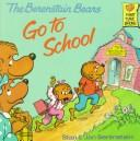 Cover of: The Berenstain Bears Go to School