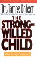 Cover of: The strong-willed child: Birth Through Adolescence