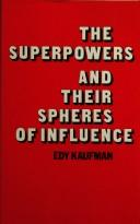Cover of: superpowers and their spheres of influence | Edy Kaufman