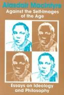 Cover of: Against the self-images of the age