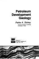 Cover of: Petroleum development geology | Parke Atherton Dickey