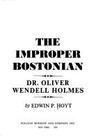 Cover of: The improper Bostonian: Dr. Oliver Wendell Holmes