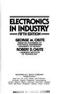 Electronics in industry by Chute, George M.