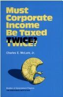Cover of: Must corporate income be taxed twice?