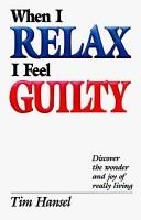 Cover of: When I relax I feel guilty