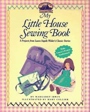 Cover of: My little house sewing book: 8 projects from Laura Ingalls Wilder's classic stories