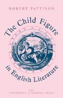 Cover of: The child figure in English literature | Robert Pattison
