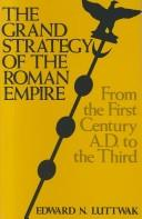 Cover of: The grand strategy of the Roman Empire from the first century A.D. to the third
