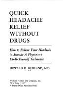 Cover of: Quick headache relief without drugs | Howard D. Kurland