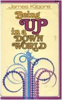 Cover of: Being up in a down world | James E. Kilgore