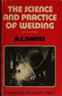 The science and practice of welding by A. C. Davies