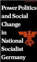 Cover of: Power politics and social change in National Socialist Germany | Steiner, John Michael