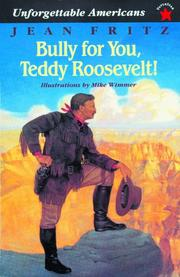 Cover of: Bully for You, Teddy Roosevelt! (Unforgettable Americans)