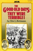 Cover of: The good old days--they were terrible! | Otto Bettmann