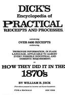 Cover of: Dick's encyclopedia of practical receipts and processes by William B. Dick