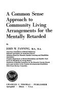 Cover of: A common sense approach to community living arrangements for the mentally retarded