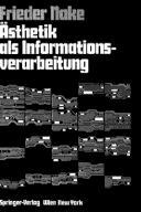 Ästhetik Als Informationsverarbeitung: Grundlagen Und Anwendungen Der Informatik Im Bereich ästhetischer Produktion Und Kritik