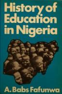 Cover of: History of education in Nigeria | A. Babs Fafunwa