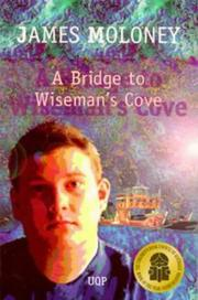 A Bridge to Wiseman's Cove by James Moloney