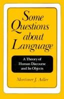 Cover of: Some questions about language: a theory of human discourse and its objects