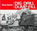Cover of: Dig, Drill, Dump, Fill