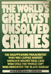 Cover of: The World's greatest unsolved crimes by edited by Nigel Blundell & Roger Boar.