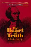 Cover of: The heart of truth: Finney's lectures on theology