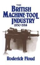 The British machine tool industry, 1850-1914 by Roderick Floud