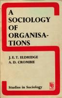 Cover of: A sociology of organisations | J. E. T. Eldridge