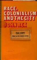 Cover of: Race, colonialism and the city. | John Rex