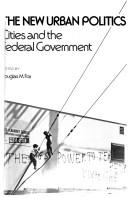 Cover of: The new urban politics: cities and the Federal Government. | Douglas M. Fox