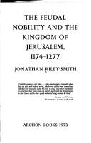 Cover of: The feudal nobility and the kingdom of Jerusalem, 1174-1277 | Jonathan Simon Christopher Riley-Smith