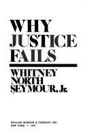 Cover of: Why justice fails. | Seymour, Whitney North