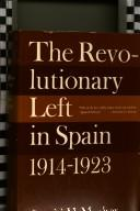Cover of: The revolutionary left in Spain, 1914-1923