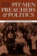 Pit-men, preachers & politics by Robert Samuel Moore