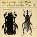 Cover of: Agricultural insect pests of the tropics and their control
