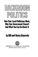 Cover of: Backroom politics; how your local politicians work, why your Government doesn't, and what you can do about it | Bill Boyarsky