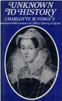 Cover of: Unknown to history: a story of the captivity of Mary of Scotland