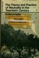 Cover of: The theory and practice of neutrality in the twentieth century. | Roderick Ogley