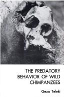 Cover of: predatory behavior of wild chimpanzees. | Geza Teleki