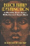 Cover of: Black family (dys)function in novels by Jessie Fauset, Nella Larsen, & Fannie Hurst by