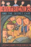 Cover of: 4 1/2 friends and the secret cave | Joachim Friedrich