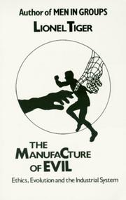 Cover of: The manufacture of evil: ethics, evolution, and the industrial system