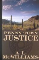 Cover of: Penny Town justice | A. L. McWilliams
